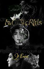 TWO WORLDS~عَالـــمْـــــان by norhyun_32