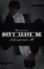 ✦Don't Leave Me✦ JK X Reader AU by Mochikiins