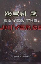 Gen Z Saves the Universe by marythespicyboi