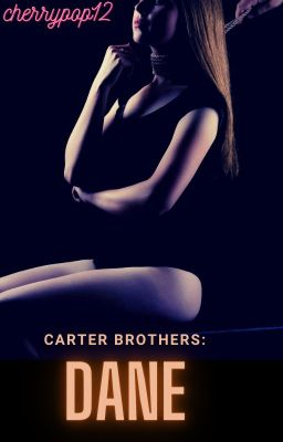 Carter Brothers: Dane (Rated R novel)-Under slow editing