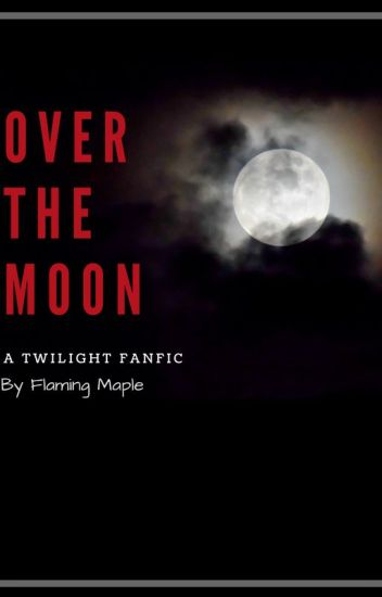 Over the moon | Twilight FanFic | Bella & Jacob