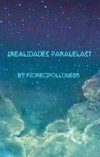 ¿Realidades Paralelas? by fiorecipollone05