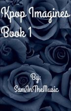 「Kpop Imagines Book 1」 [Complete] by 1Piece_ZASLC_Lover