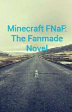 Minecraft FNaF: The Fanmade Novel by ToothlessLoverYT