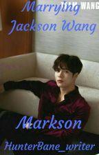 Marrying Jackson Wang (Markson) by HunterBane_writer