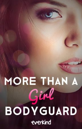 More Than a Girl Bodyguard by everkind