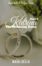BOOK 6: Katrina, The Mourning Dame [COMPLETED]  by mairigello