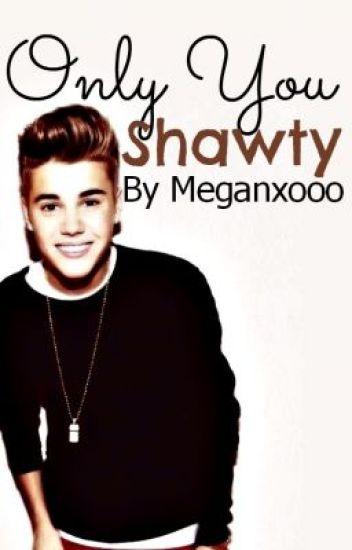 Only You Shawty. A Justin Bieber Romance.