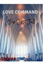 Love Command : The First Fall by Shilosa
