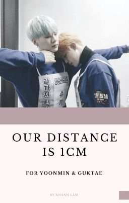Đọc truyện yoonmin ft. guktae | our distance is 1cm