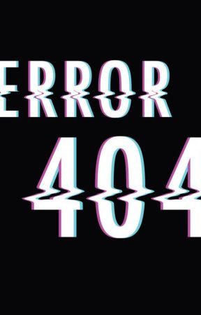 Error 404 by FANGIRLING_TOO_HARD