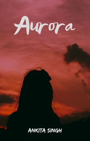 Aurora by AuthorAnkitaSingh