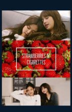 Strawberries and Cigarettes by jenlisaaah