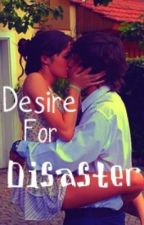 Desire for Disaster by SweetSimplicity