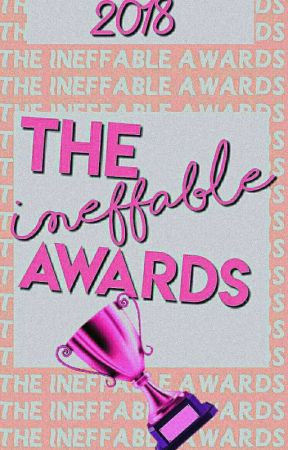 The Ineffable Awards 2018 (OPEN) by TheIneffableAwards