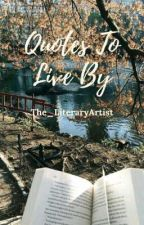Quotes To Live By [COMPLETE] by The_LiteraryArtist