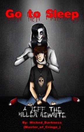 Go To Sleep (Jeff the Killer Origin Write) by Wicked_Darkness