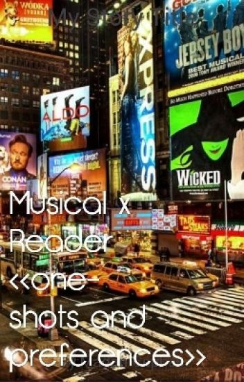 «Musical x Reader» {one-shots and preferences}
