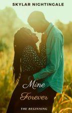 Mine Forever (The beginning) by Skyar01