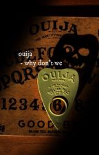 ouija why don't we by nirazini1234