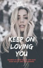 Keep On Loving You ✔ by claradsr