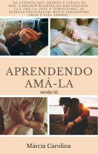 Aprendendo Amá-la (versão 2) by Marciamcl