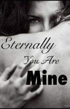 Eternally You Are Mine by sunny_girl99