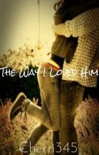 The Way I Loved Him by Cherri345