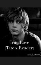 True Love(Tate x Reader) by Ahs_Love20