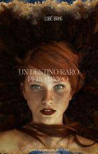 Un destino raro, pero único ( PAUSADA)[ Saga Todo Es Posible Con Un Deseo#3] by faoo1997