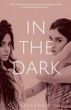 In The Dark - Camren G!p by AsukaMaia