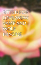 BITTEN FOR LOVE/WDW VAMP AND WOLF IMAGINE by YourGirl_Peach12