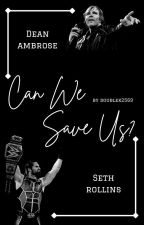 Can We Save Us? | Sequel to I Hate You But I Love You | Ambrollins 💜 by DoubleK2569