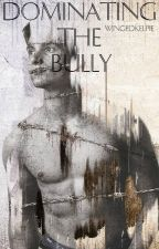 Dominating the Bully (MxM Polyamory Romance) by WingedKelpie