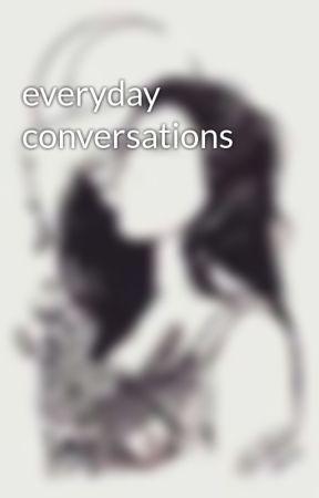everyday conversations by itstonydapony
