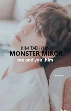 MONSTER MIRROR ||K.TH by ___Ivy_