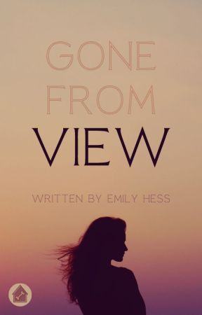 Gone From View by EmilyGHess