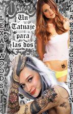 Un Tatuaje Para  Dos -CLEXA - Adaptación by Tomidaniela
