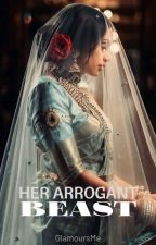 Her Arrogant Beast (Sequel#2 To UFW) •|Slow Updates|• by GlamoursMe
