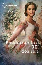 Encontrando O Rei Dos Reis by gegefofinha