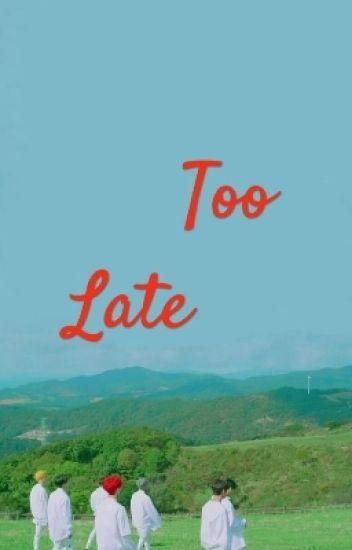 Too Late|| Got7 Fanfiction - Jay Seon Lee - Wattpad