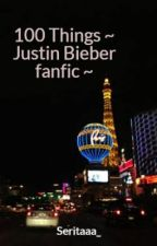 100 Things (Justin Bieber fanfic) by _Hetaira