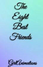 The Eight Best Friends by GirlAnimations