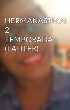 HERMANASTROS 2 TEMPORADA (LALITER) by MairitaChavez