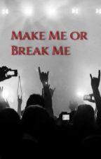 Make Me or Break Me ✖️Muke by sk8rgrl76