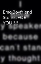 Emo Boyfriend Stories FOR YOU!!!! by NeverNeverLostGirl
