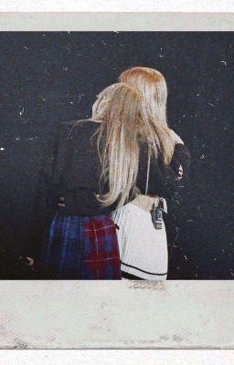 [Series-Oneshot][ChaeLice] Lisa- Chị Mình Nói....
