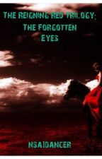 The Reigning Red Trilogy:The Forgotten Eyes (Book 1) by nsa1dancer