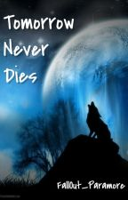 Tomorrow Never Dies (Moonlight 3) by FallOut_Paramore