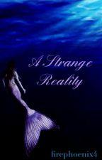 A Strange Reality by FirePhoenix4